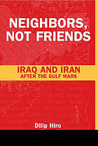 Neighbors, not friends : Iraq and Iran after the Gulf wars