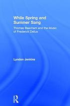 While spring and summer sang : Thomas Beecham and the music of Frederick Delius