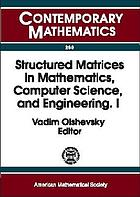 Structured matrices in mathematics, computer science, and engineering : proceedings of an AMS-IMS-SIAM joint summer research conference, University of Colorado, Boulder, June 27-July 1, 1999Structured matrices in mathematics, computer science, and engineering : proceedings of an AMS-IMS-SIAM joint Summer Research Conference, University of Colorado, Boulder, June 27 - July 1, 1999Structured matrices in mathematics, computer science, and engineering : proceedings of an AMS-IMS-SIAM Joint Summer Research ConferenceStructured matrices in mathematics, computer science, and engineering I : proceedings of an AMS-IMS-SIAM Joint Summer Research Conference, University of Colorado, Boulder, June 27- July 1, 1999