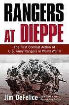 Rangers at Dieppe : the first combat action of U.S. Army Rangers in World War II