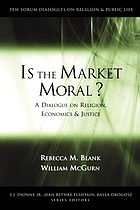 Is the market moral? a dialogue on religion, economics, and justice