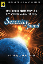 Serenity found : more unauthorized essays on Joss Whedon's Firefly universe