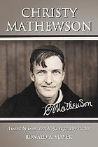 Christy Mathewson : a game-by-game profile of a legendary pitcher