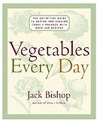Vegetables every day : the definitive guide to buying and cooking today's produce, with more than 350 recipes