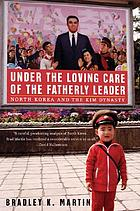 Under the loving care of the fatherly leader : North Korea and the Kim dynasty