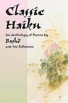 Classic haiku : an anthology of poems by Bashō and his followers