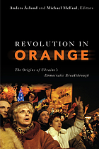 Revolution in orange : the origins of Ukraine's democratic breakthrough