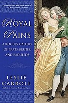 Royal pains : a rogues' gallery of brats, brutes, and bad seeds