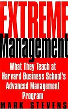 Extreme management : what they teach at Harvard Business School's Advanced Management Program