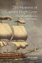 The memoirs of Captain Hugh Crow : the life and times of a slave trade captain