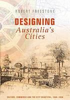 Designing Australia's cities : culture, commerce, and the city beautiful, 1900-1930