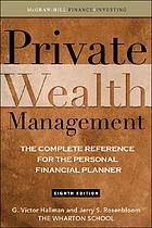 Private wealth management : the complete reference for the personal financial planner