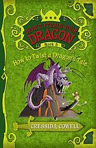 How to twist a dragon's tale : the heroic misadventures of Hiccup the Viking