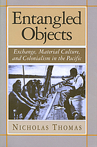 Entangled objects : exchange, material culture, and colonialism in the Pacific