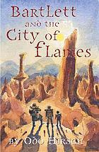 Bartlett and the City of Flames / by Odo Hirsch ; [illustrations by Andrew McLean]