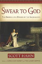 Swear to God : the promise and power of the Sacraments