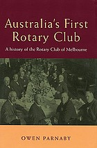 Australia's first Rotary Club : a history of the Rotary Club of Melbourne