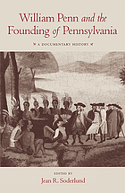 William Penn and the founding of Pennsylvania, 1680-1684 : a documentary history