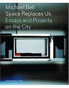 Michael Bell : space replaces us : essays and projects on the city