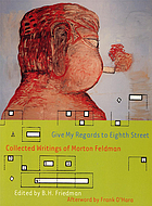 Give my regards to Eighth Street : collected writings of Morton Feldman
