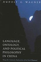 Language, ontology, and political philosophy in China : Wang Bi's scholarly exploration of the dark (xuanxue)