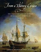 From a watery grave : the discovery and excavation of La Salle's shipwreck, La Belle