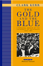 Political turmoil a personal memoir of the University of California, 1949-1967The gold and the blue a personal memoir of the University of California, 1949-1967