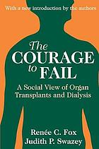 The courage to fail : a social view of organ transplants and dialysis