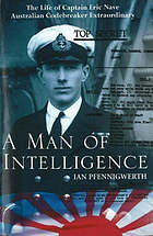 A man of intelligence : the life of Captain Theodore Eric Nave : Australian codebreaker extraordinary