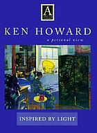 Ken Howard : a personal view : inspired by light
