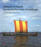 Welcome on board! : the Sea Stallion From Glendalough : a Viking longship recreated