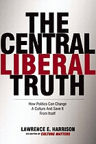 The central liberal truth : how politics can change a culture and save it from itself