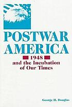 Postwar America : 1948 and the incubation of our times