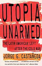 Utopia unarmed : the Latin American left after the Cold War