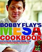 Bobby Flay's Mesa Grill cookbook : explosive flavors from the Southwestern kitchen