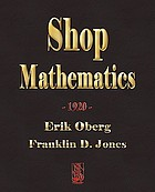 Shop mathematics, a treatise on applied mathematics dealing with various machine-shop and tool-room problems, and containing numerous examples illustrating their solution and the practical application of useful rules and formulas