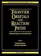 Frontier orbitals and reaction paths : selected papers of Kenichi Fukui