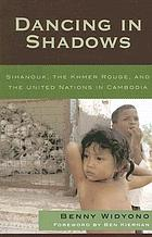 Dancing in shadows : Sihanouk, the Khmer Rouge, and the United Nations in Cambodia