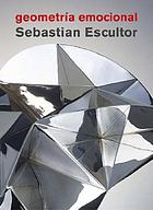 Geometría emocional : Sebastian escultor