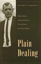 Plain dealing : Ohio politics and journalism viewed from the press gallery