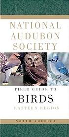 The National Audubon Society field guide to North American birds. Eastern region
