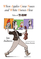 When apples grew noses and white horses flew : tales of Ti-Jean