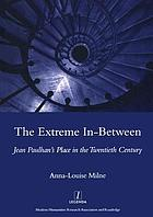 The extreme in-between : Jean Paulhan's place in the twentieth century