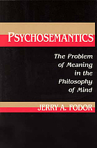 Psychosemantics : the problem of meaning in the philosophy of mind