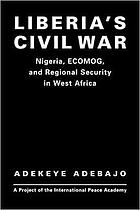 Liberia's civil war : Nigeria, ECOMOG, and regional security in West Africa