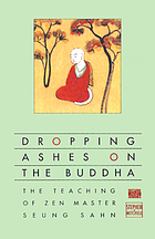 Dropping ashes on the Buddha : the teaching of Zen master Seung Sahn