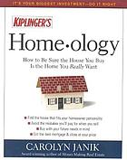 Kiplinger's home-ology : how to be sure the house you buy is the home you really want
