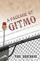 A package at Gitmo : Jerome Brown and his military tour at Guantanamo Bay, Cuba : a novel