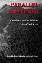 Parallel destinies : Canadian-American relations west of the Rockies