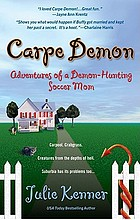Carpe demon : adventures of a demon-hunting soccer mom